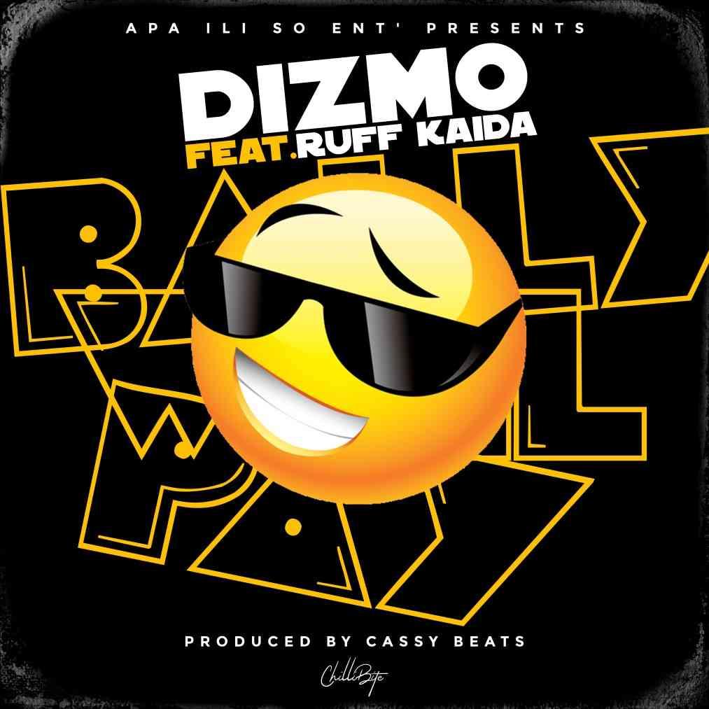 "DOWNLOAD Dizmo ft. Ruff Kaida – ""Bally Will Pay"" Mp3"