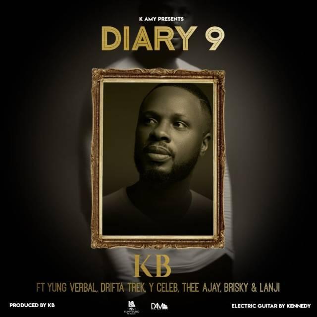 "KB Ft Yung Verbal, Drifta Trek, Y Celeb, Thee Ajay, Brisky & Lanji - ""My Diary 9"" Mp3"