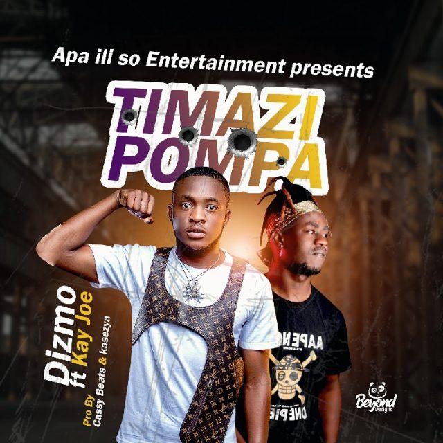 "DOWNLOAD Dizmo ft. K Joe – ""Timazipompa"" Mp3"