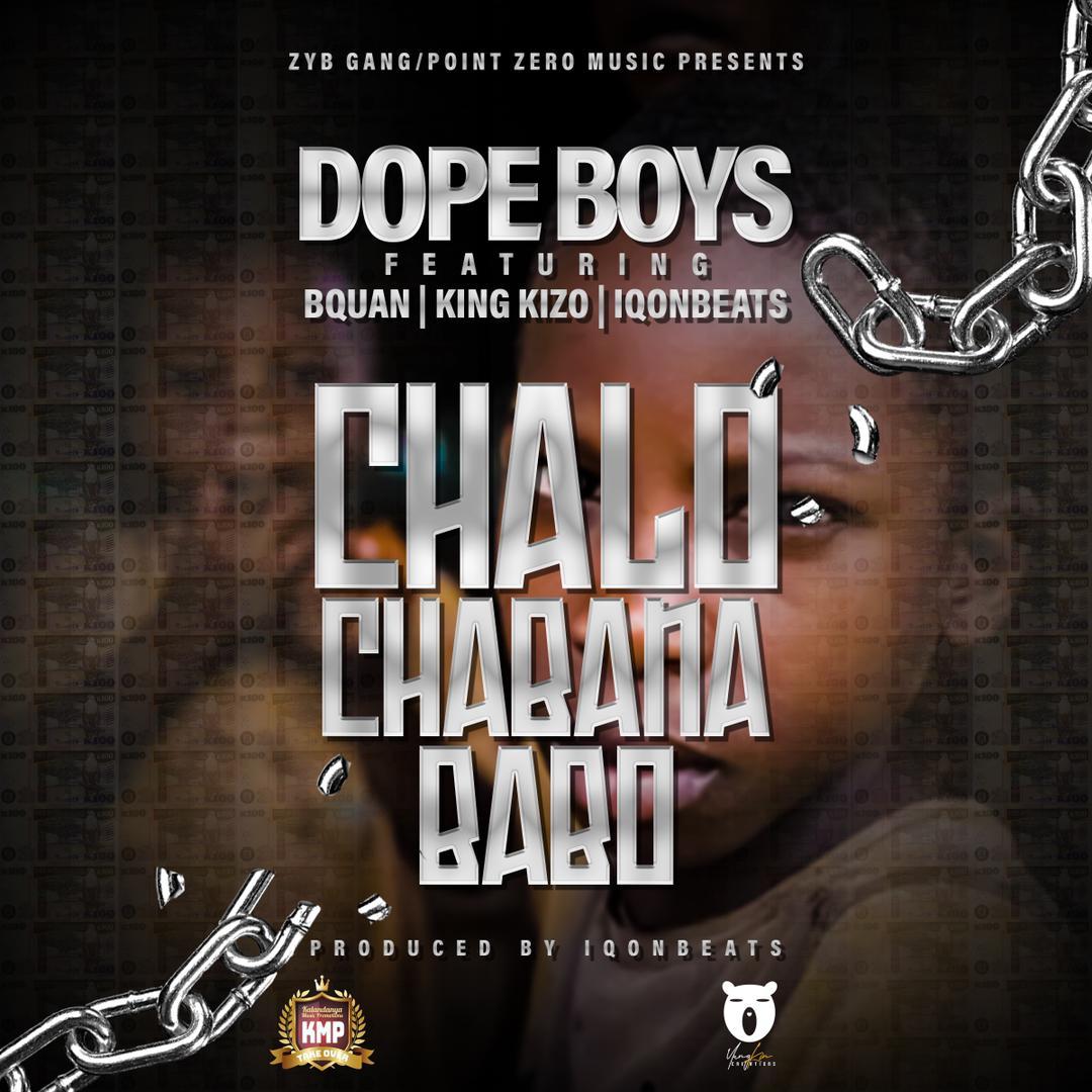 DOWNLOAD Dope Boyz ft B-Quan & King Kizo – 'Chalo Chabana Babo' Mp3