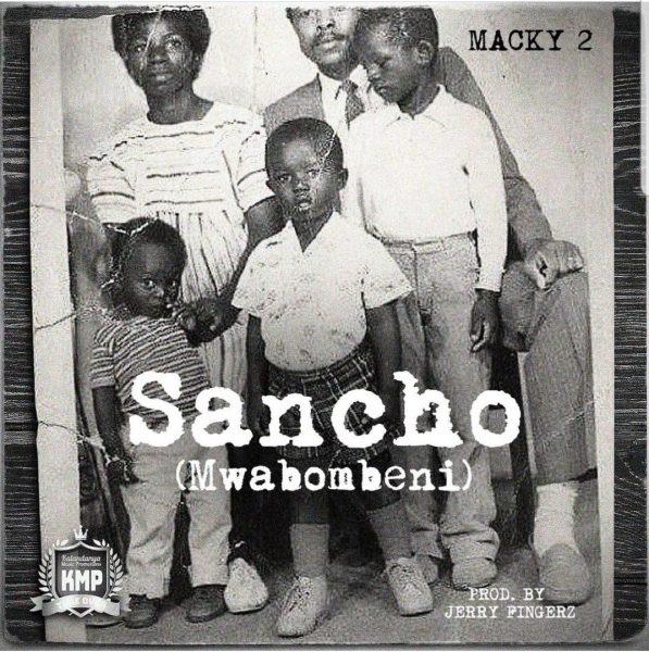"DOWNLOAD Macky 2 – ""Sancho (Mwabombeni)"" Mp3"